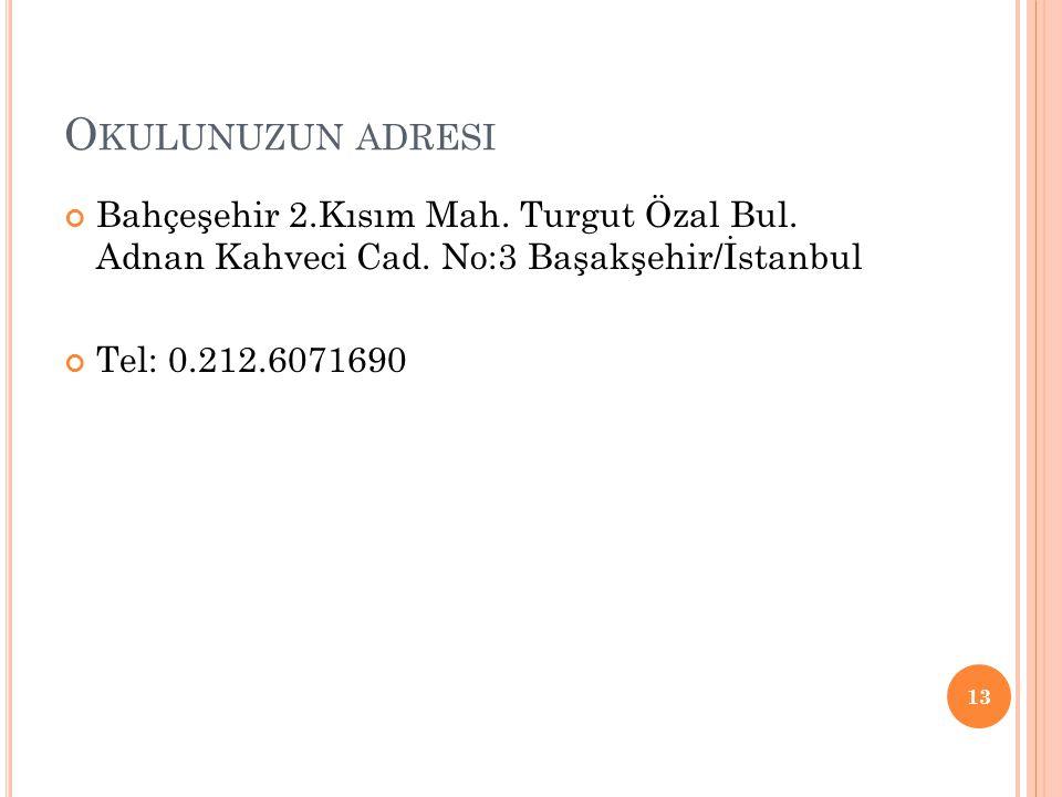 O KULUNUZUN ADRESI Bahçeşehir 2.Kısım Mah. Turgut Özal Bul. Adnan Kahveci Cad. No:3 Başakşehir/İstanbul Tel: 0.212.6071690 13
