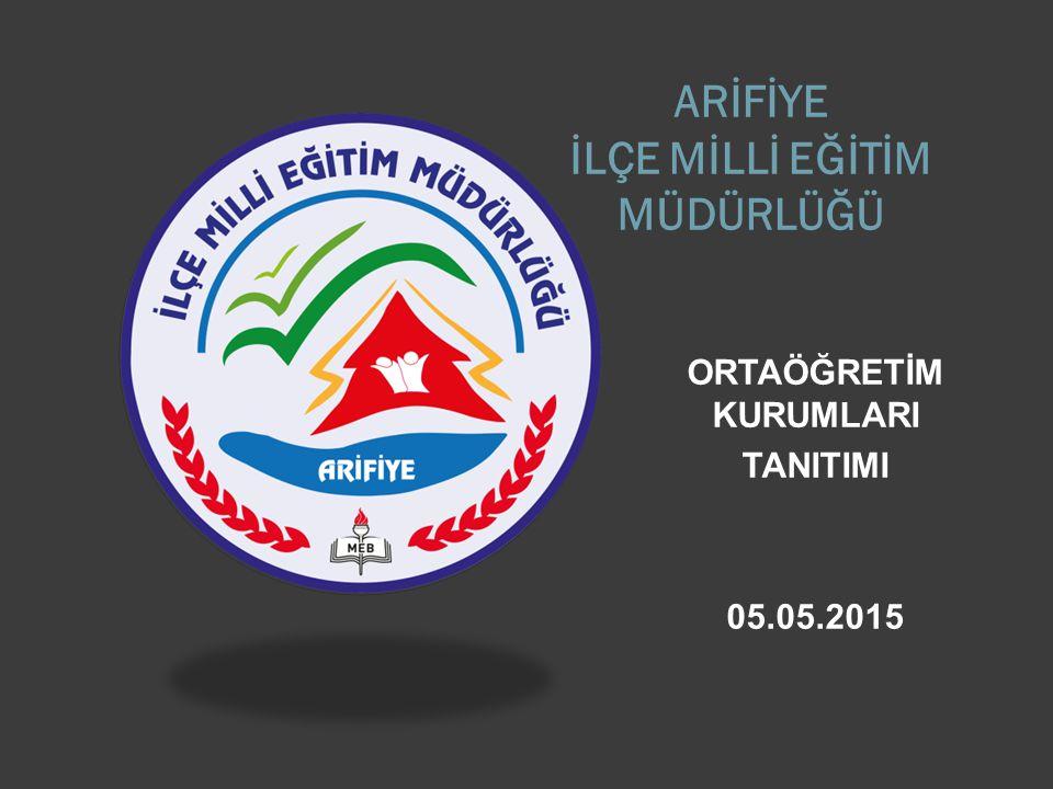 ARİFİYE İLÇE MİLLİ EĞİTİM MÜDÜRLÜĞÜ ORTAÖĞRETİM KURUMLARI TANITIMI 05.05.2015
