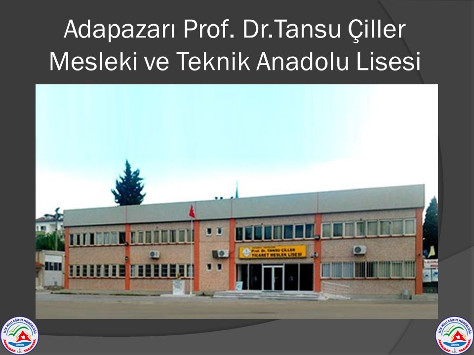 Adapazarı Prof. Dr.Tansu Çiller Mesleki ve Teknik Anadolu Lisesi