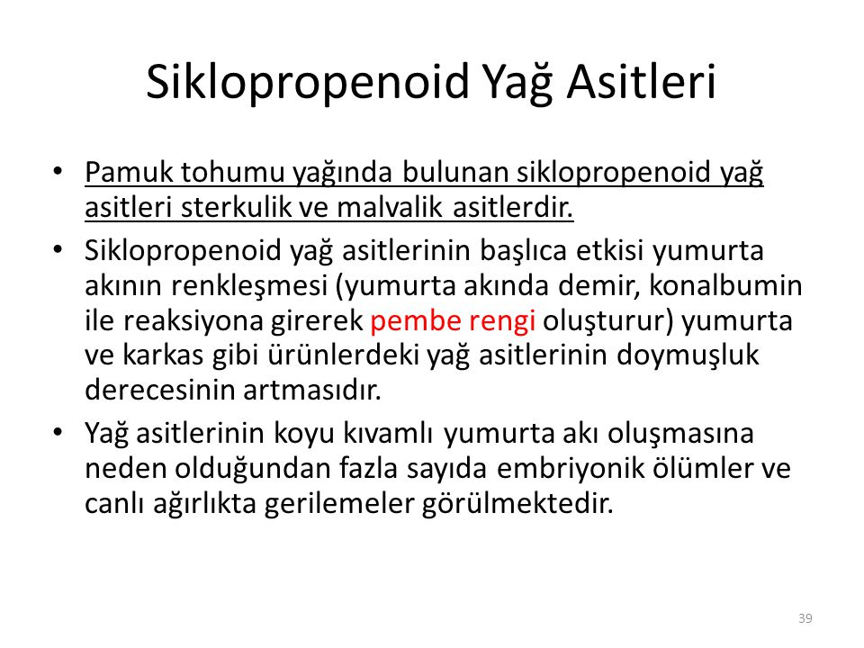 Siklopropenoid Yağ Asitleri Pamuk tohumu yağında bulunan siklopropenoid yağ asitleri sterkulik ve malvalik asitlerdir.