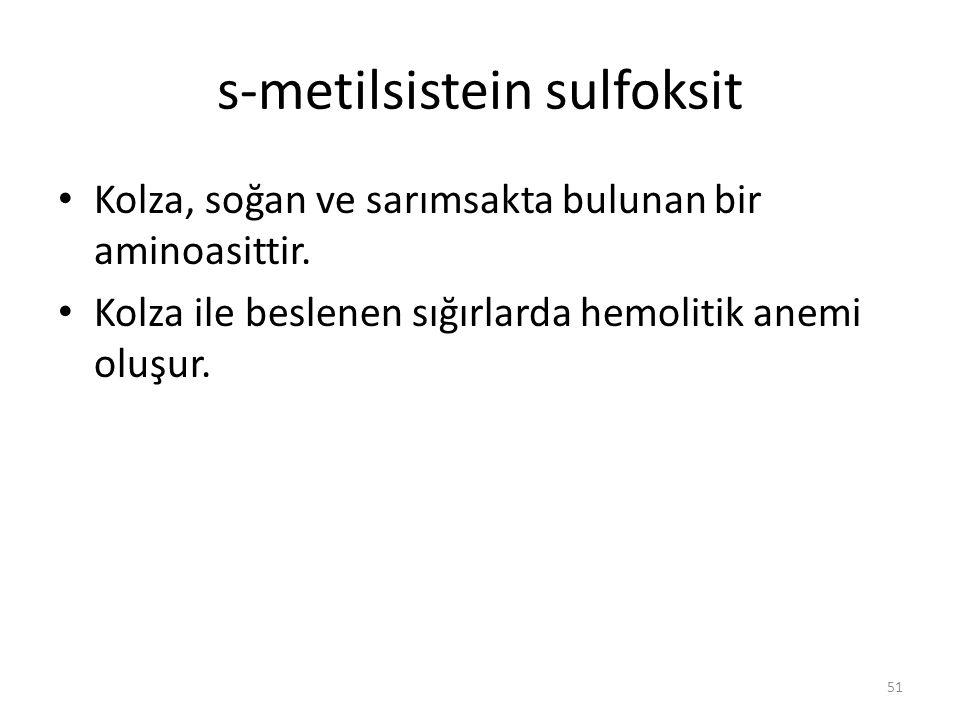s-metilsistein sulfoksit Kolza, soğan ve sarımsakta bulunan bir aminoasittir.