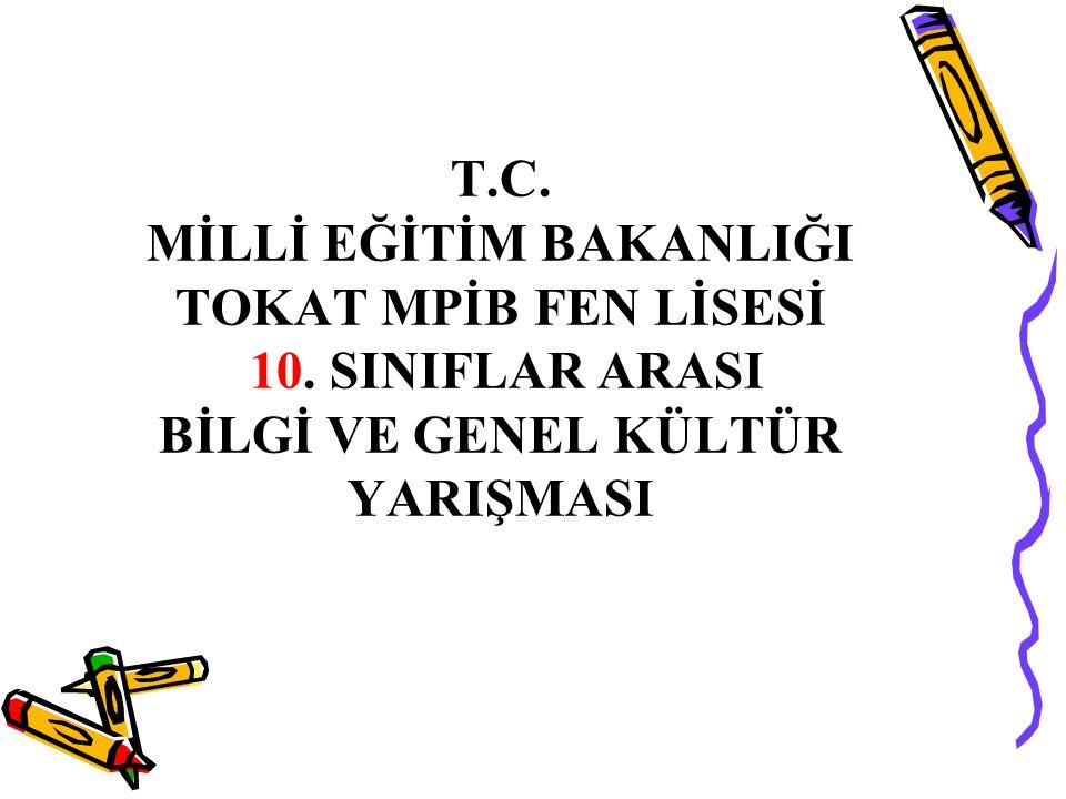 T.C. MİLLİ EĞİTİM BAKANLIĞI TOKAT MPİB FEN LİSESİ 10.