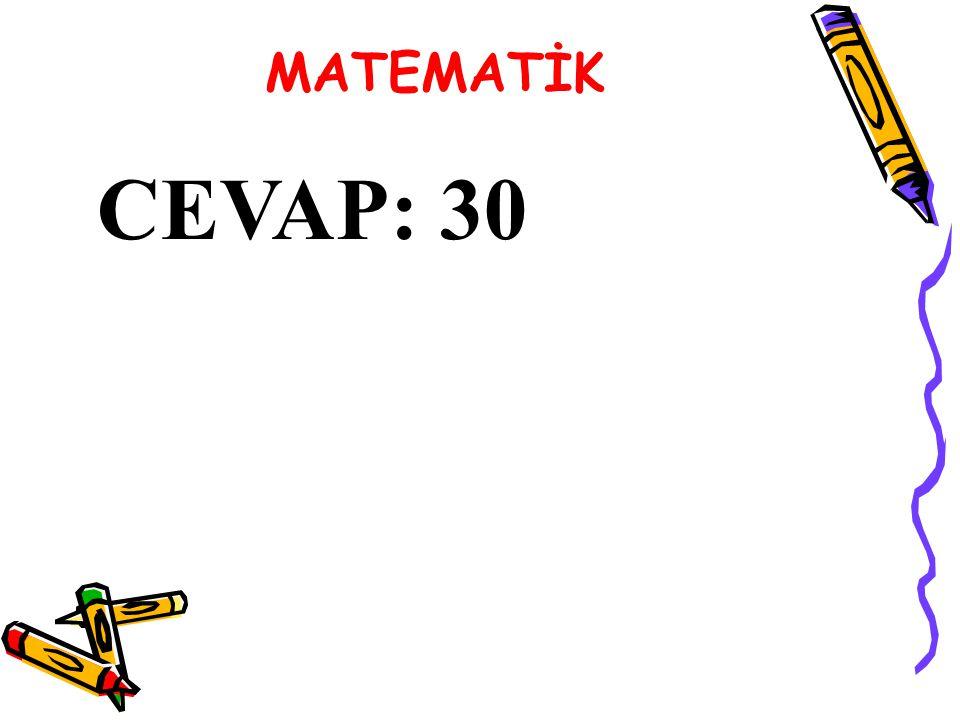 CEVAP: 30 MATEMATİK
