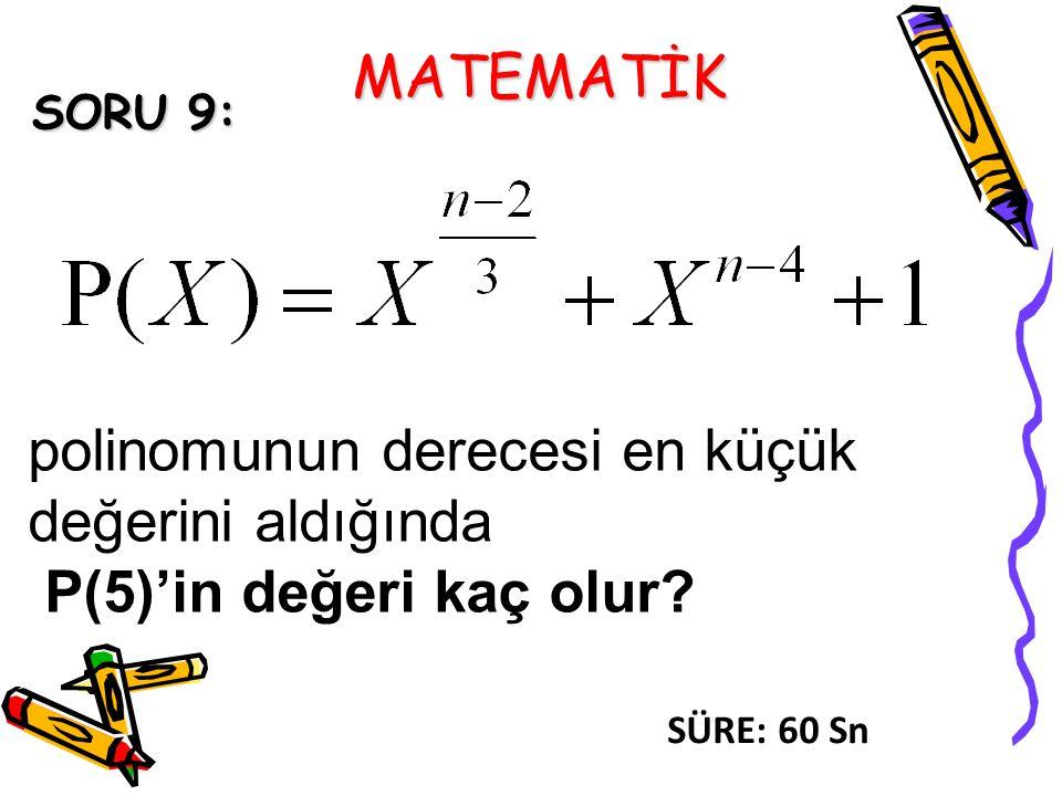 MATEMATİK SORU 9: polinomunun derecesi en küçük değerini aldığında P(5)'in değeri kaç olur.