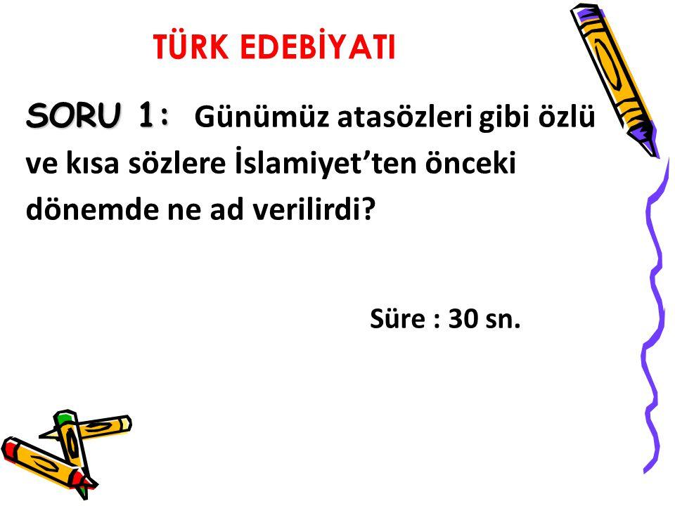 SORU 1: SORU 1: Günümüz atasözleri gibi özlü ve kısa sözlere İslamiyet'ten önceki dönemde ne ad verilirdi.