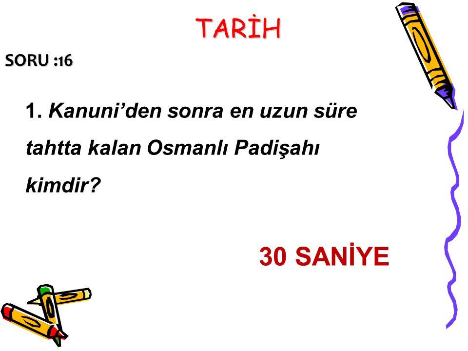 TARİH SORU :16 1. Kanuni'den sonra en uzun süre tahtta kalan Osmanlı Padişahı kimdir? 30 SANİYE