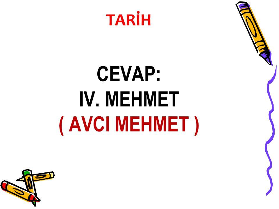 CEVAP: IV. MEHMET ( AVCI MEHMET ) TARİH