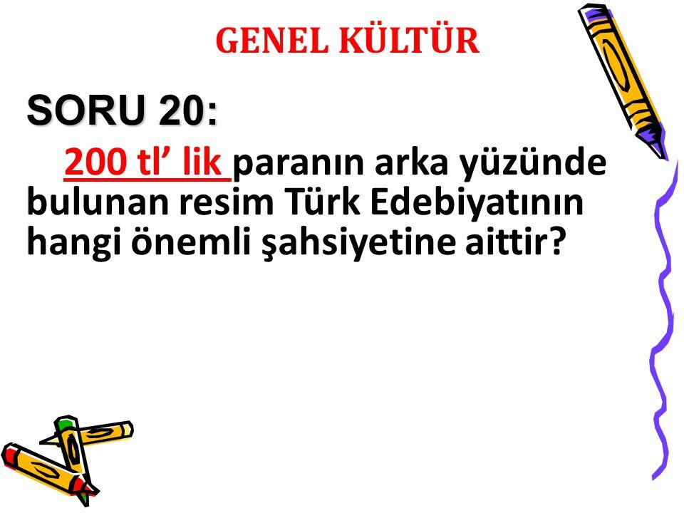 SORU 20: 200 tl' lik paranın arka yüzünde bulunan resim Türk Edebiyatının hangi önemli şahsiyetine aittir?