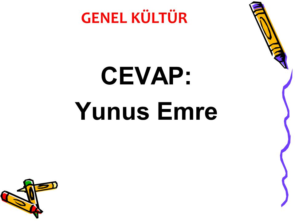 CEVAP: Yunus Emre GENEL KÜLTÜR
