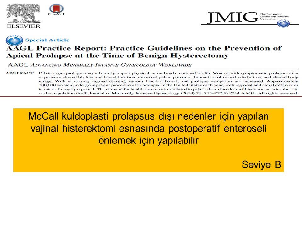 McCall kuldoplasti prolapsus dışı nedenler için yapılan vajinal histerektomi esnasında postoperatif enteroseli önlemek için yapılabilir Seviye B