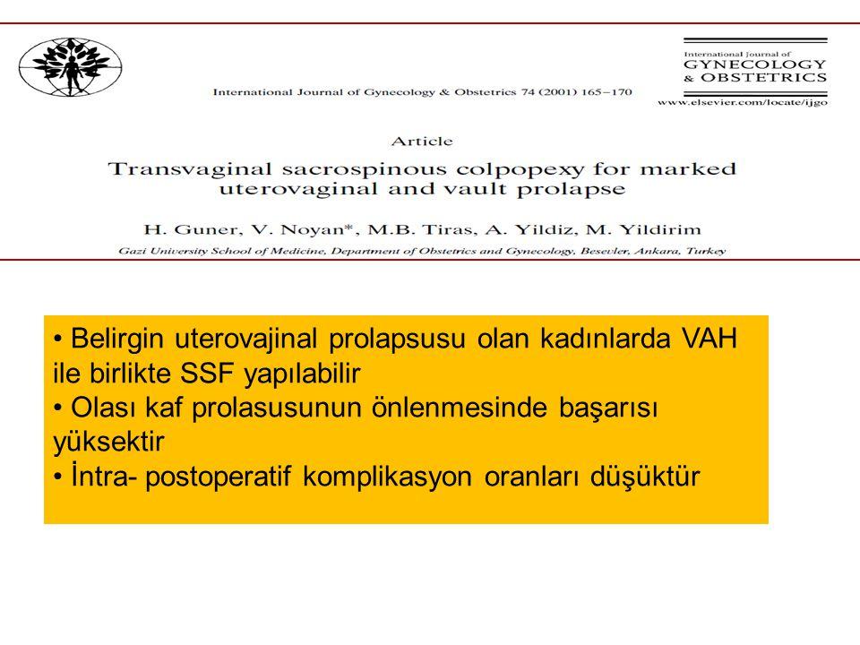 Belirgin uterovajinal prolapsusu olan kadınlarda VAH ile birlikte SSF yapılabilir Olası kaf prolasusunun önlenmesinde başarısı yüksektir İntra- postop