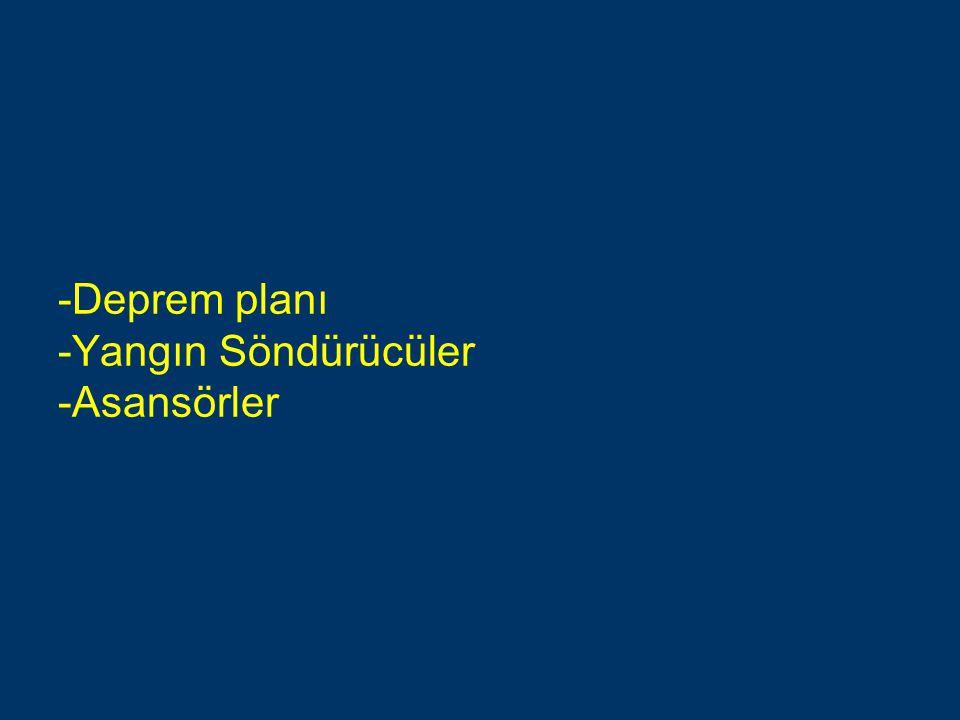 -Deprem planı -Yangın Söndürücüler -Asansörler