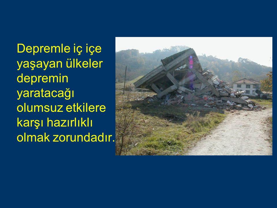 Depremle iç içe yaşayan ülkeler depremin yaratacağı olumsuz etkilere karşı hazırlıklı olmak zorundadır.