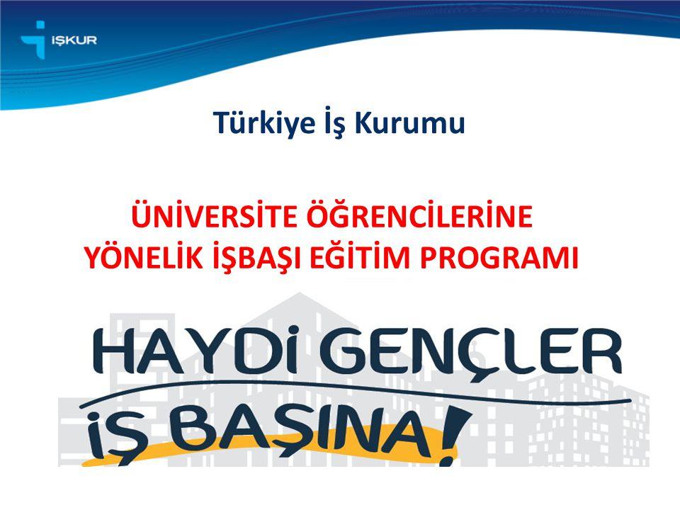ÜNİVERSİTE ÖĞRENCİLERİNE YÖNELİK İŞBAŞI EĞİTİM PROGRAMI Türkiye İş Kurumu