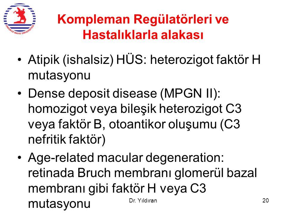 Kompleman Regülatörleri ve Hastalıklarla alakası Atipik (ishalsiz) HÜS: heterozigot faktör H mutasyonu Dense deposit disease (MPGN II): homozigot veya