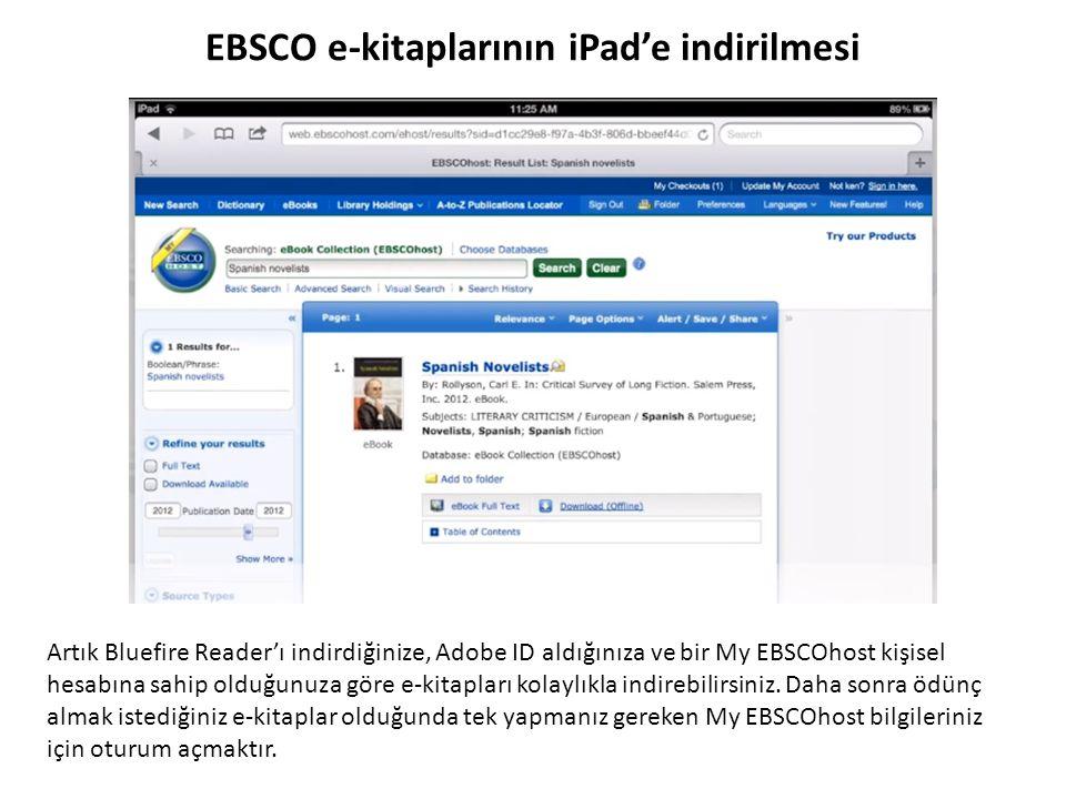 EBSCO e-kitaplarının iPad'e indirilmesi Artık Bluefire Reader'ı indirdiğinize, Adobe ID aldığınıza ve bir My EBSCOhost kişisel hesabına sahip olduğunu