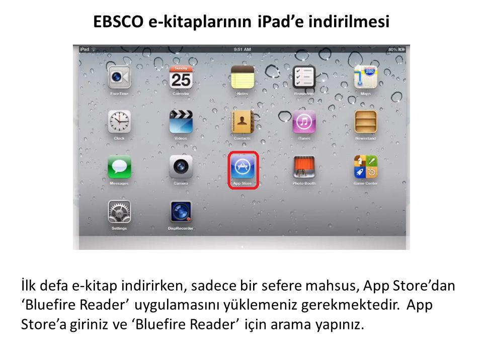 EBSCO e-kitaplarının iPad'e indirilmesi Artık Bluefire Reader'ı indirdiğinize, Adobe ID aldığınıza ve bir My EBSCOhost kişisel hesabına sahip olduğunuza göre e-kitapları kolaylıkla indirebilirsiniz.