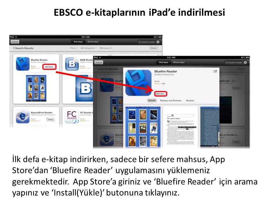 İlk defa e-kitap indirirken, sadece bir sefere mahsus, App Store'dan 'Bluefire Reader' uygulamasını yüklemeniz gerekmektedir. App Store'a giriniz ve '