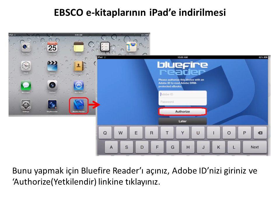 EBSCO e-kitaplarının iPad'e indirilmesi Bunu yapmak için Bluefire Reader'ı açınız, Adobe ID'nizi giriniz ve 'Authorize(Yetkilendir) linkine tıklayınız