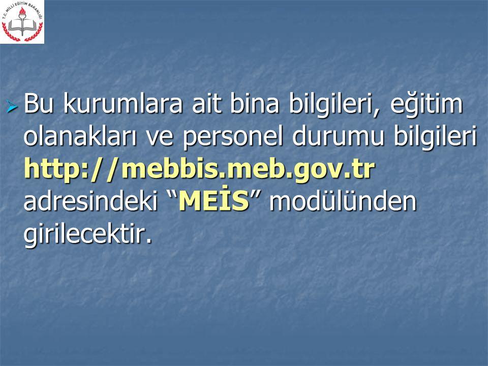""" Bu kurumlara ait bina bilgileri, eğitim olanakları ve personel durumu bilgileri http://mebbis.meb.gov.tr adresindeki """"MEİS"""" modülünden girilecektir."""
