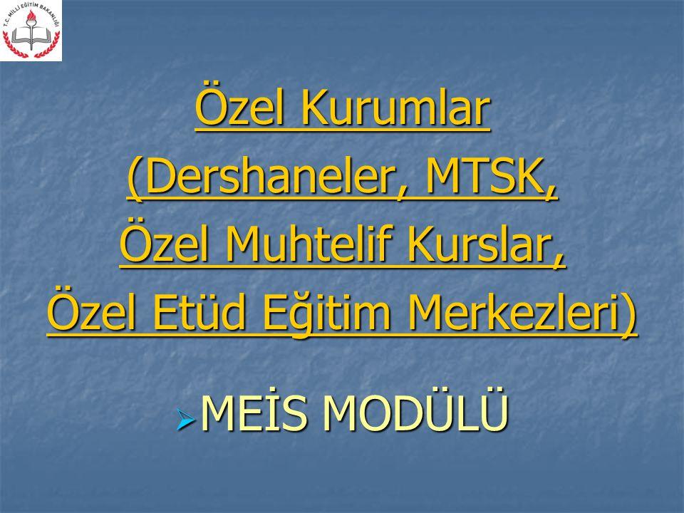 Özel Kurumlar (Dershaneler, MTSK, Özel Muhtelif Kurslar, Özel Etüd Eğitim Merkezleri)  MEİS MODÜLÜ