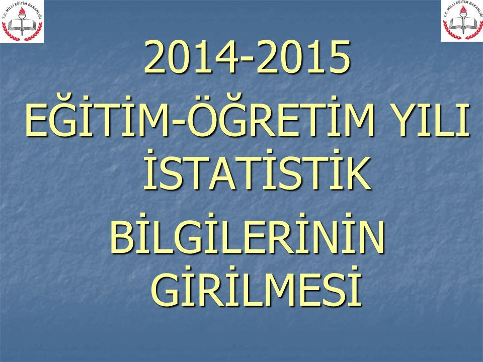 2014-2015 eğitim-öğretim yılı istatistiki bilgi giriş işlemleri 01 Ekim 2014 Çarşamba günü başlayacak ve 24 Ekim 2014 Cuma günü tamamlanmış olacaktır.