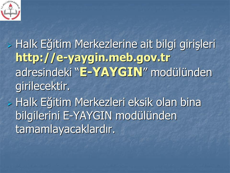 """ Halk Eğitim Merkezlerine ait bilgi girişleri http://e-yaygin.meb.gov.tr adresindeki """" E-YAYGIN """" modülünden girilecektir.  Halk Eğitim Merkezleri e"""