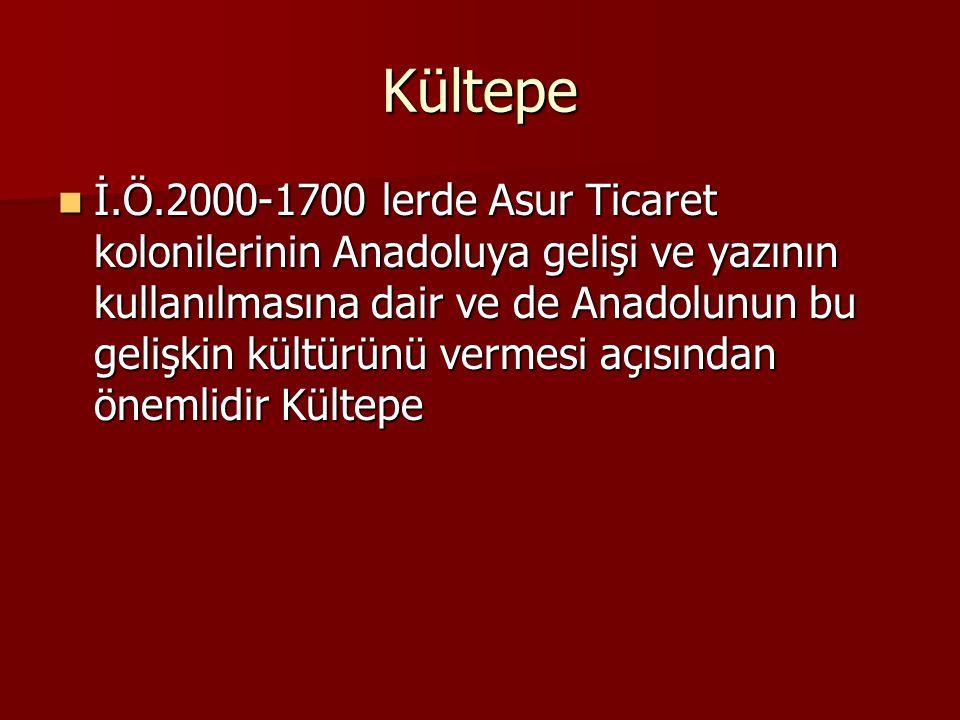 Kültepe İ.Ö.2000-1700 lerde Asur Ticaret kolonilerinin Anadoluya gelişi ve yazının kullanılmasına dair ve de Anadolunun bu gelişkin kültürünü vermesi
