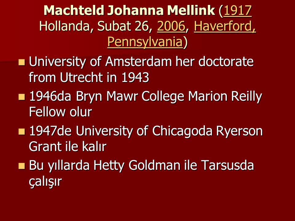 Machteld Johanna Mellink (1917 Hollanda, Subat 26, 2006, Haverford, Pennsylvania) Machteld Johanna Mellink (1917 Hollanda, Subat 26, 2006, Haverford,
