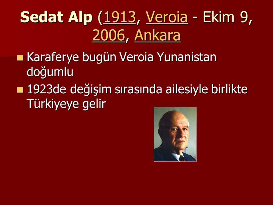 Sedat Alp (1913, Veroia - Ekim 9, 2006, Ankara 1913Veroia 2006Ankara1913Veroia 2006Ankara Karaferye bugün Veroia Yunanistan doğumlu Karaferye bugün Ve