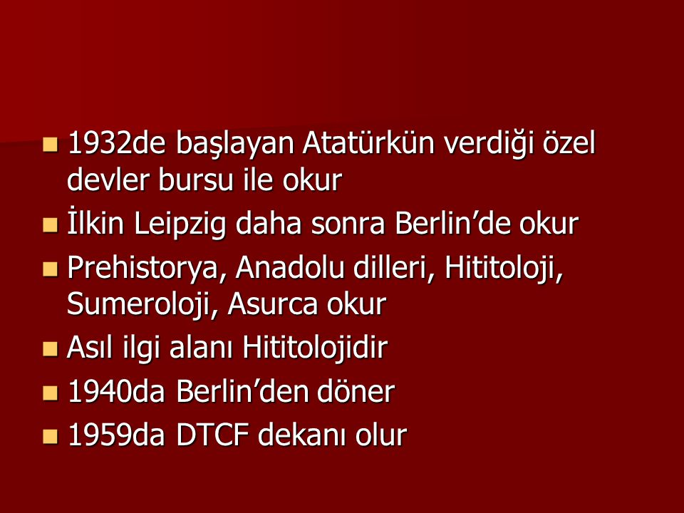 1932de başlayan Atatürkün verdiği özel devler bursu ile okur 1932de başlayan Atatürkün verdiği özel devler bursu ile okur İlkin Leipzig daha sonra Ber