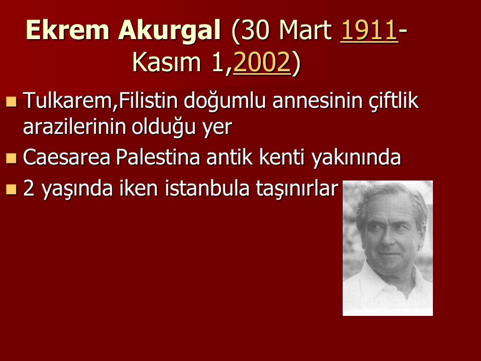 Ekrem Akurgal (30 Mart 1911- Kasım 1,2002) 1911200219112002 Tulkarem,Filistin doğumlu annesinin çiftlik arazilerinin olduğu yer Tulkarem,Filistin doğu