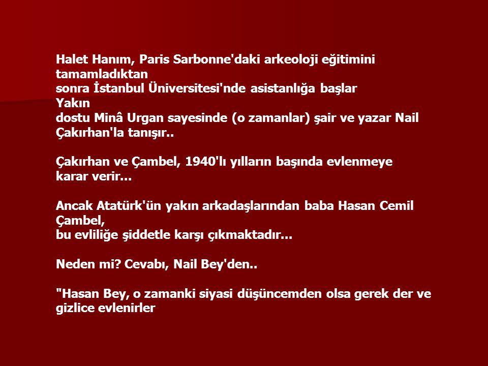 Halet Hanım, Paris Sarbonne'daki arkeoloji eğitimini tamamladıktan sonra İstanbul Üniversitesi'nde asistanlığa başlar Yakın dostu Minâ Urgan sayesinde