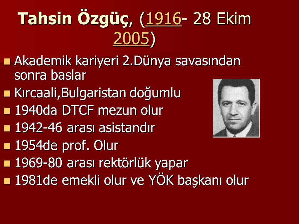 Tahsin Özgüç, (1916- 28 Ekim 2005) 1916 20051916 2005 Akademik kariyeri 2.Dünya savasından sonra baslar Akademik kariyeri 2.Dünya savasından sonra bas