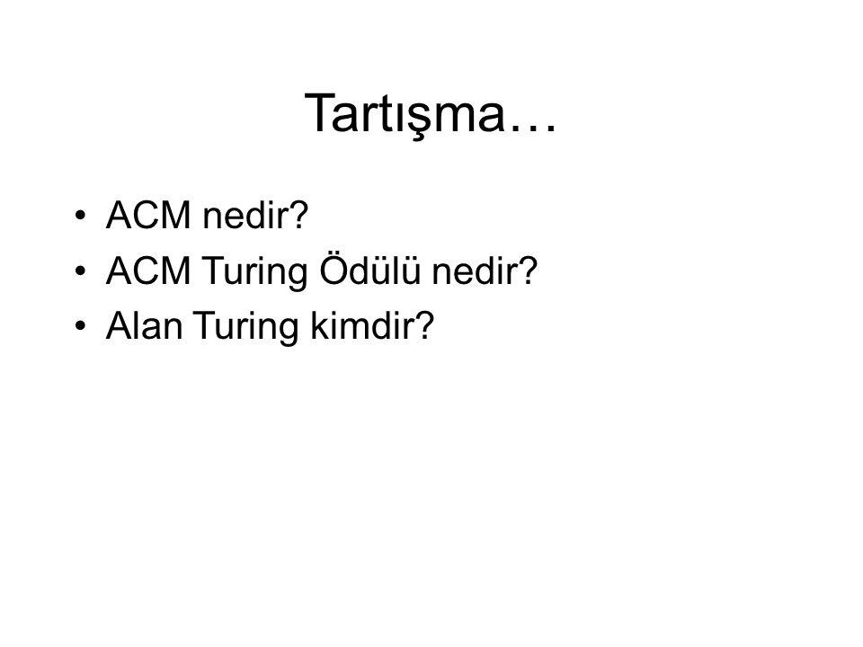 Tartışma… ACM nedir? ACM Turing Ödülü nedir? Alan Turing kimdir?