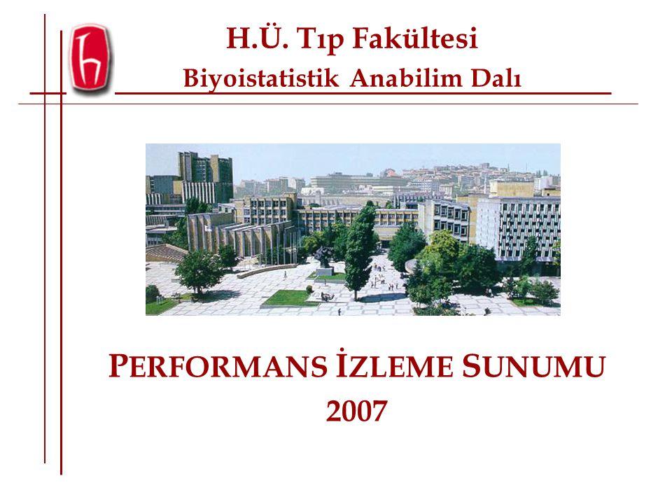 P ERFORMANS İ ZLEME S UNUMU 2007 H.Ü. Tıp Fakültesi Biyoistatistik Anabilim Dalı