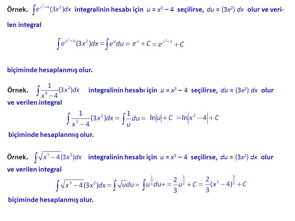 Örnek. integralinin hesabı için u = x3 x3 – 4 seçilirse, du = (3x 2 ) dx olur ve veri- len integral biçiminde hesaplanmış olur. Örnek. integralinin he