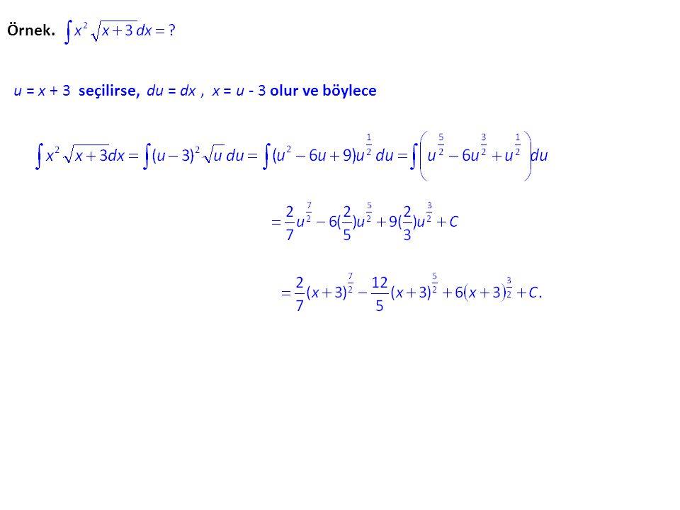 Örnek. u = x + 3 seçilirse, du = dx, x = u - 3 olur ve böylece