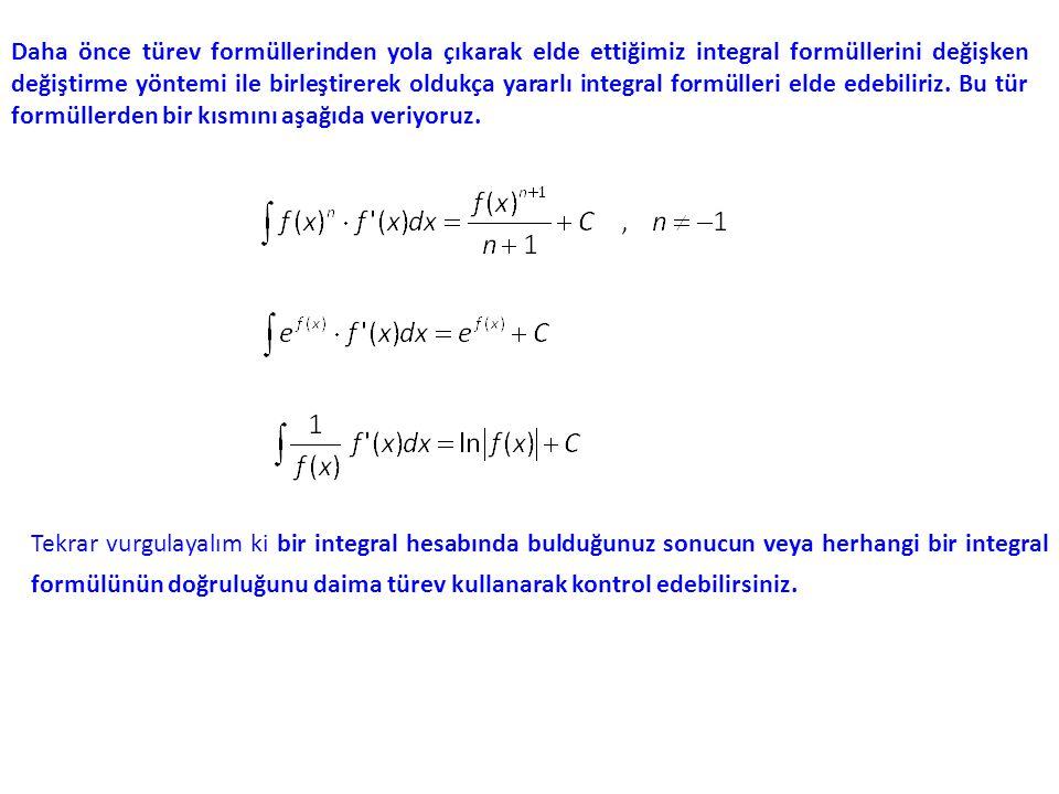Daha önce türev formüllerinden yola çıkarak elde ettiğimiz integral formüllerini değişken değiştirme yöntemi ile birleştirerek oldukça yararlı integra