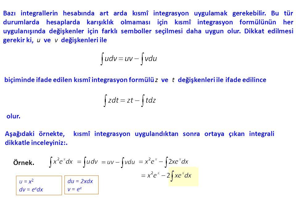 Bazı integrallerin hesabında art arda kısmî integrasyon uygulamak gerekebilir. Bu tür durumlarda hesaplarda karışıklık olmaması için kısmî integrasyon