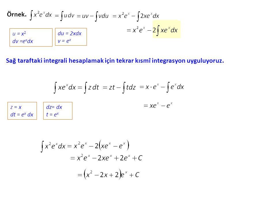 Örnek. u = x 2 dv =e x dx du = 2xdx v = e x Sağ taraftaki integrali hesaplamak için tekrar kısmî integrasyon uyguluyoruz. z = x dt = e x dx dz= dx t =