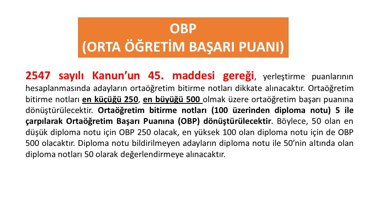 OBP (ORTA ÖĞRETİM BAŞARI PUANI) 2547 sayılı Kanun'un 45. maddesi gereği, yerleştirme puanlarının hesaplanmasında adayların ortaöğretim bitirme notları