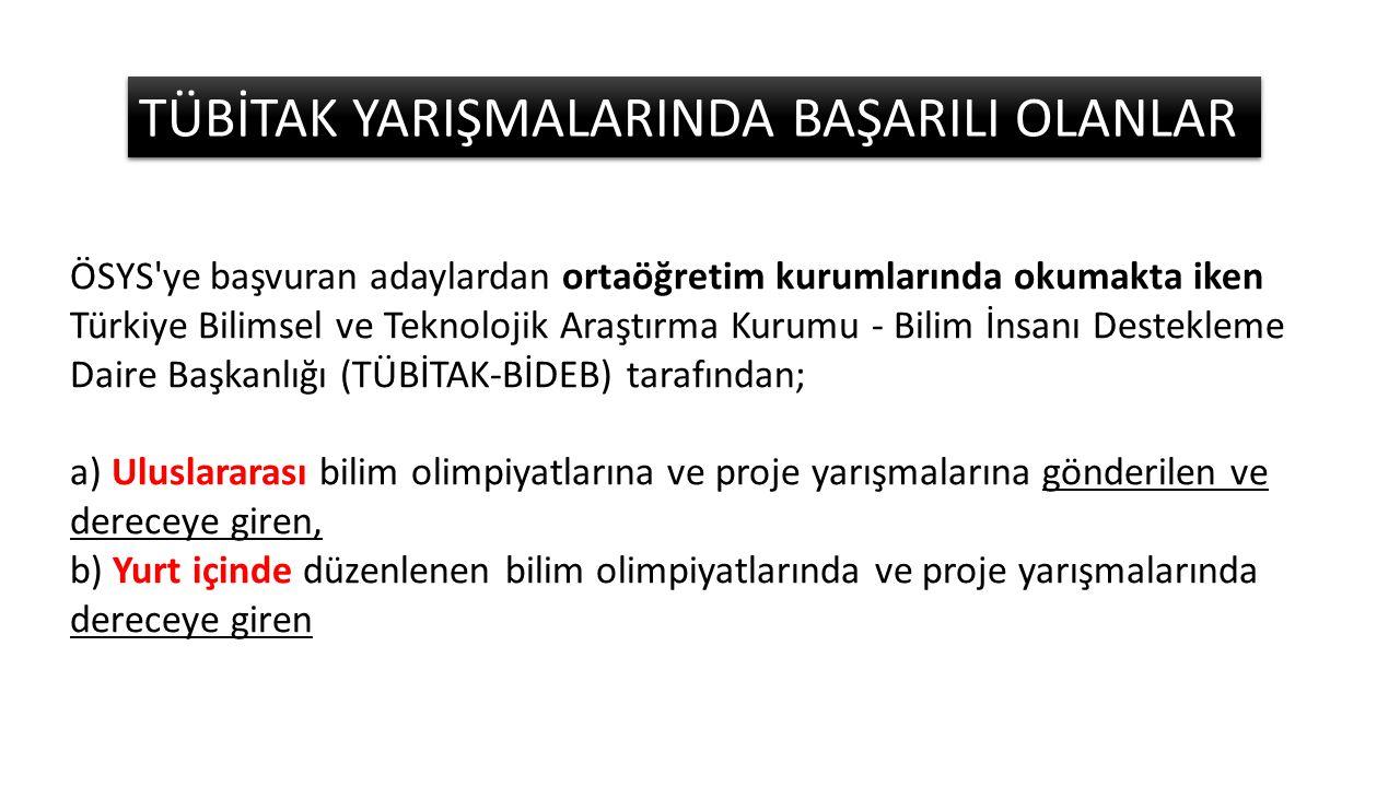 TÜBİTAK YARIŞMALARINDA BAŞARILI OLANLAR ÖSYS'ye başvuran adaylardan ortaöğretim kurumlarında okumakta iken Türkiye Bilimsel ve Teknolojik Araştırma Ku