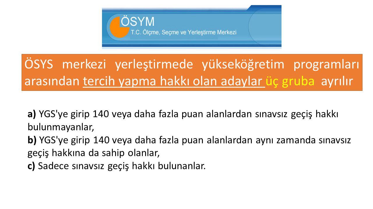 ÖSYS merkezi yerleştirmede yükseköğretim programları arasından tercih yapma hakkı olan adaylar üç gruba ayrılır a) YGS'ye girip 140 veya daha fazla pu
