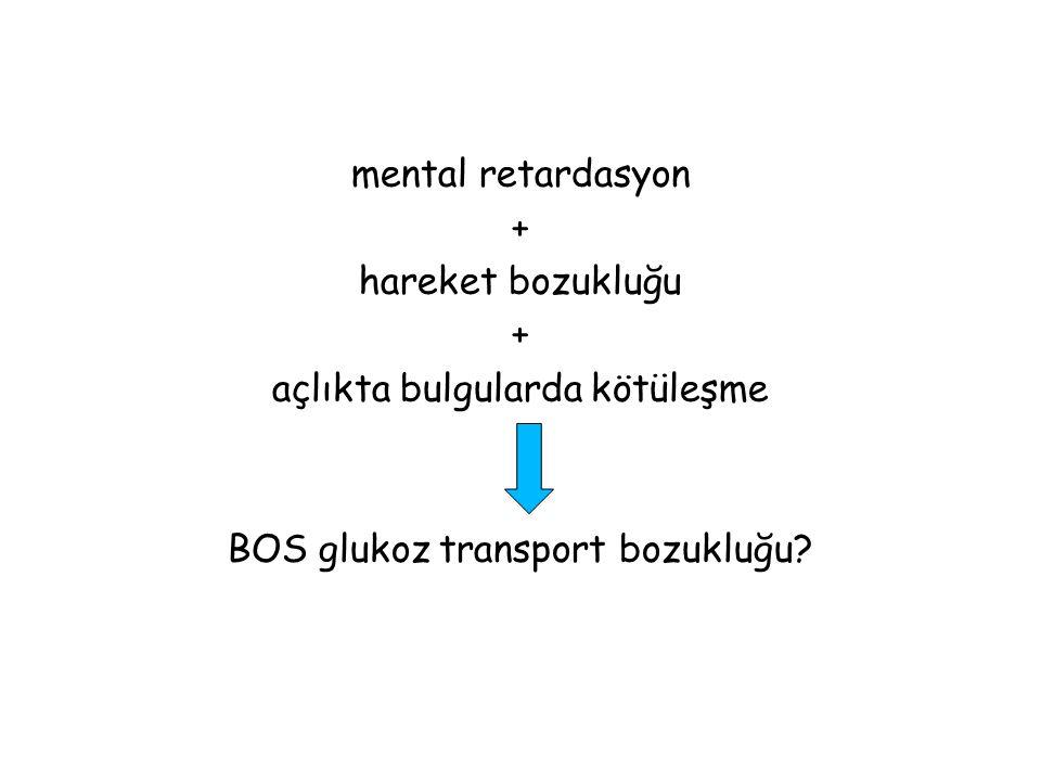 mental retardasyon + hareket bozukluğu + açlıkta bulgularda kötüleşme BOS glukoz transport bozukluğu?