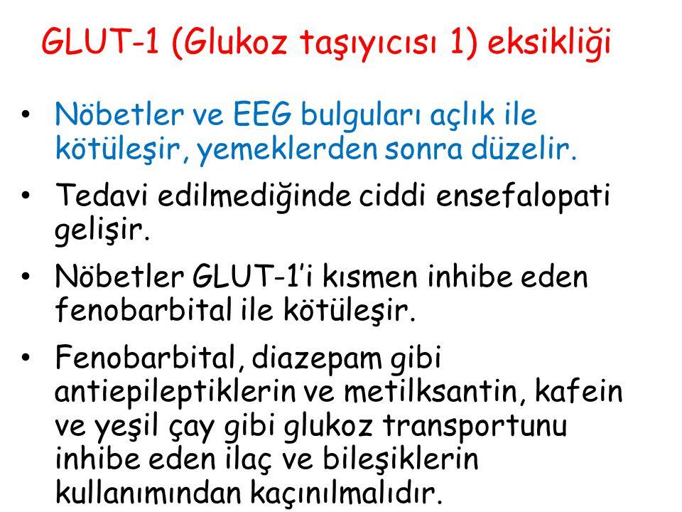 GLUT-1 (Glukoz taşıyıcısı 1) eksikliği Nöbetler ve EEG bulguları açlık ile kötüleşir, yemeklerden sonra düzelir. Tedavi edilmediğinde ciddi ensefalopa