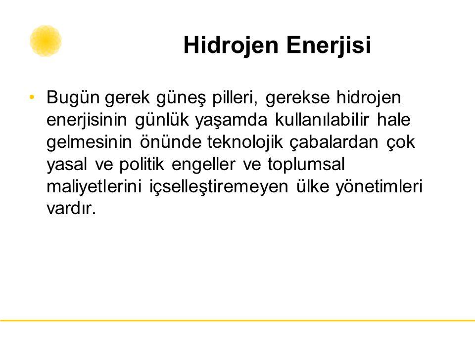 Hidrojen Enerjisi Bugün gerek güneş pilleri, gerekse hidrojen enerjisinin günlük yaşamda kullanılabilir hale gelmesinin önünde teknolojik çabalardan ç
