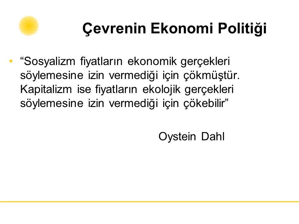"""Çevrenin Ekonomi Politiği """"Sosyalizm fiyatların ekonomik gerçekleri söylemesine izin vermediği için çökmüştür. Kapitalizm ise fiyatların ekolojik gerç"""