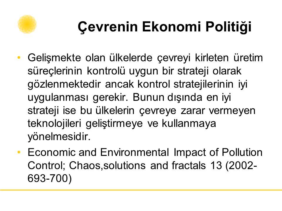 Çevrenin Ekonomi Politiği Gelişmekte olan ülkelerde çevreyi kirleten üretim süreçlerinin kontrolü uygun bir strateji olarak gözlenmektedir ancak kontr