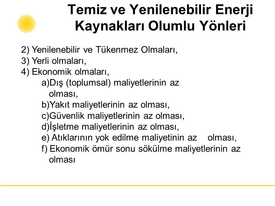 Temiz ve Yenilenebilir Enerji Kaynakları Olumlu Yönleri 2) Yenilenebilir ve Tükenmez Olmaları, 3) Yerli olmaları, 4) Ekonomik olmaları, a)Dış (toplums